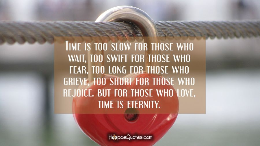Time Is Too Slow For Those Who Wait Too Swift For Those Who Fear
