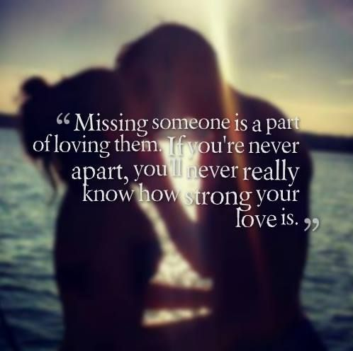 Missing Someone Is A Part Of Loving Them If Youre Never Apart Youll Never Really Know How Strong Your Love Is The Best Collection Of Quotes And Sayings