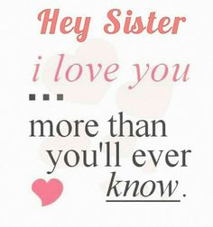 Hey Sister I Love You More Than Youll Ever