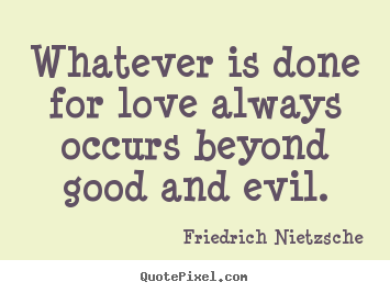 Diy Picture Quotes With Greatest Quotes From Friedrich Nietzsche W Ver Is Done For Love Always Occurs Beyond Good And Evil