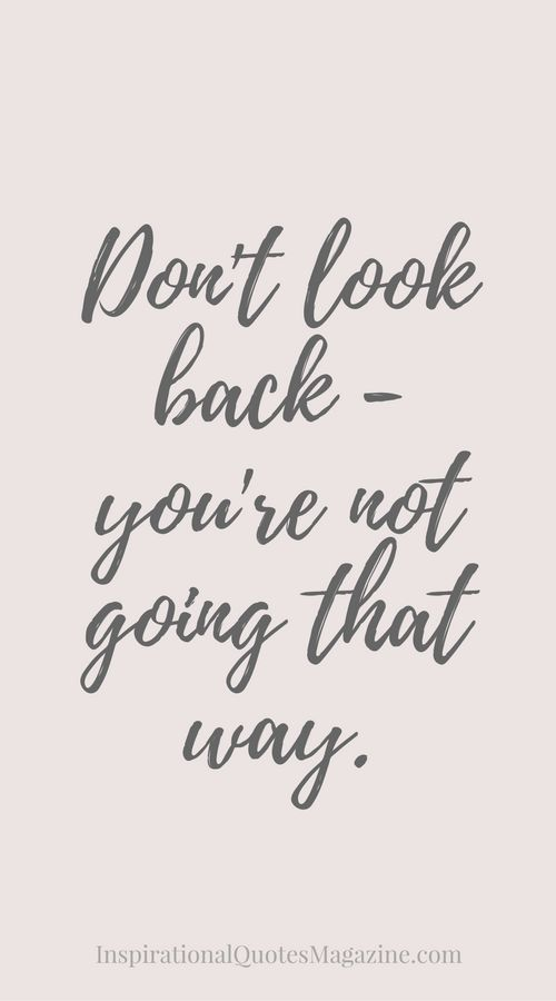 Dont Look Back Youre Not Going That Way Inspirational Quote About Life And Happiness No Mires Hacia Atras No Vas En Esa Direccion