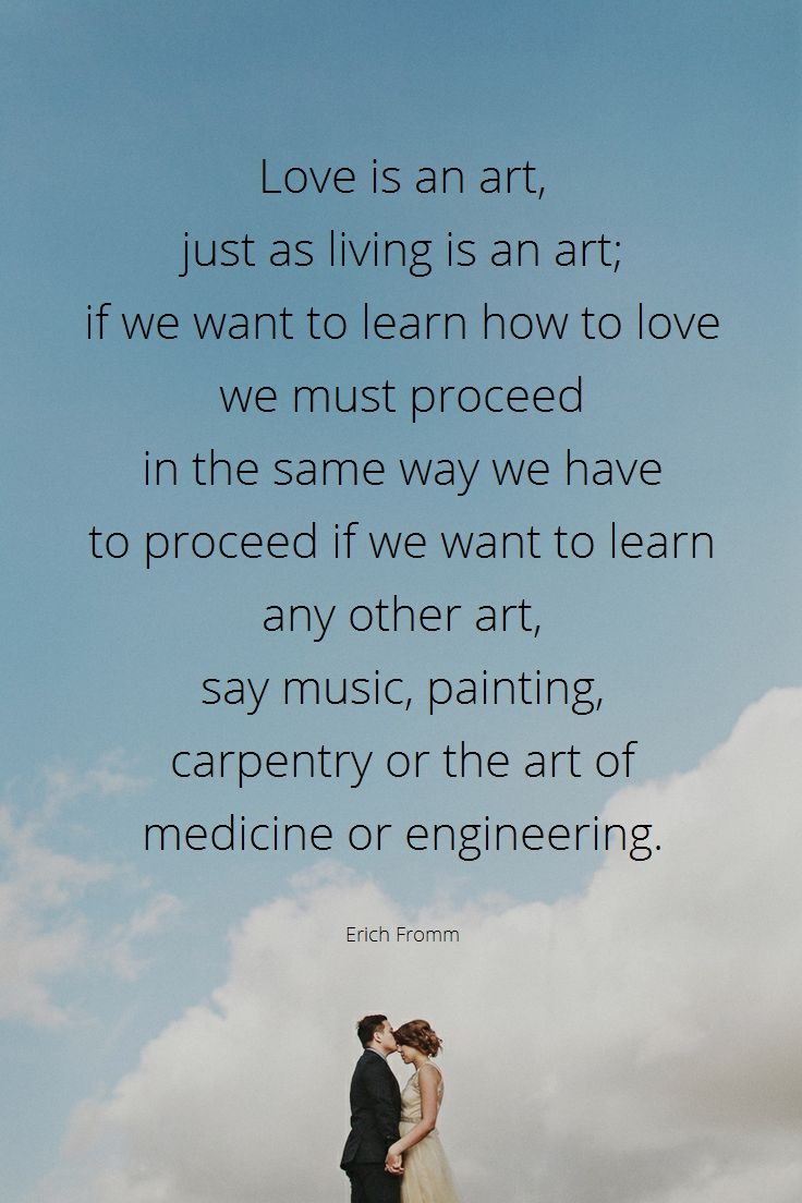 Love Is An Art Just As Living Is An Art If We Want To Learn How To Love We Must Proceed In The Same Way We Have To Proceed If We Want