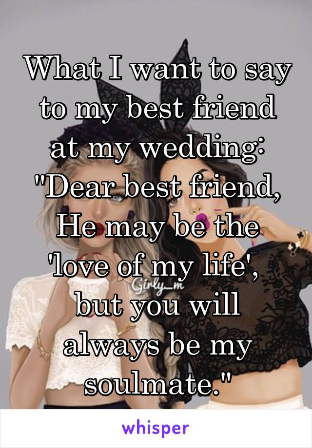 What I Want To Say To My Best Friend At My Wedding Dear Best