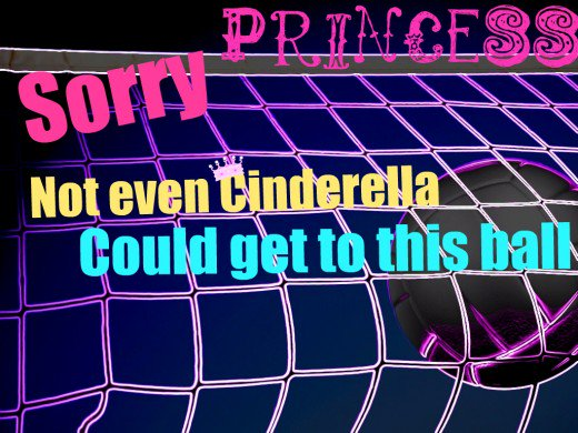 Sorry Princess Not Even Cinderella Could Get To This Ball And