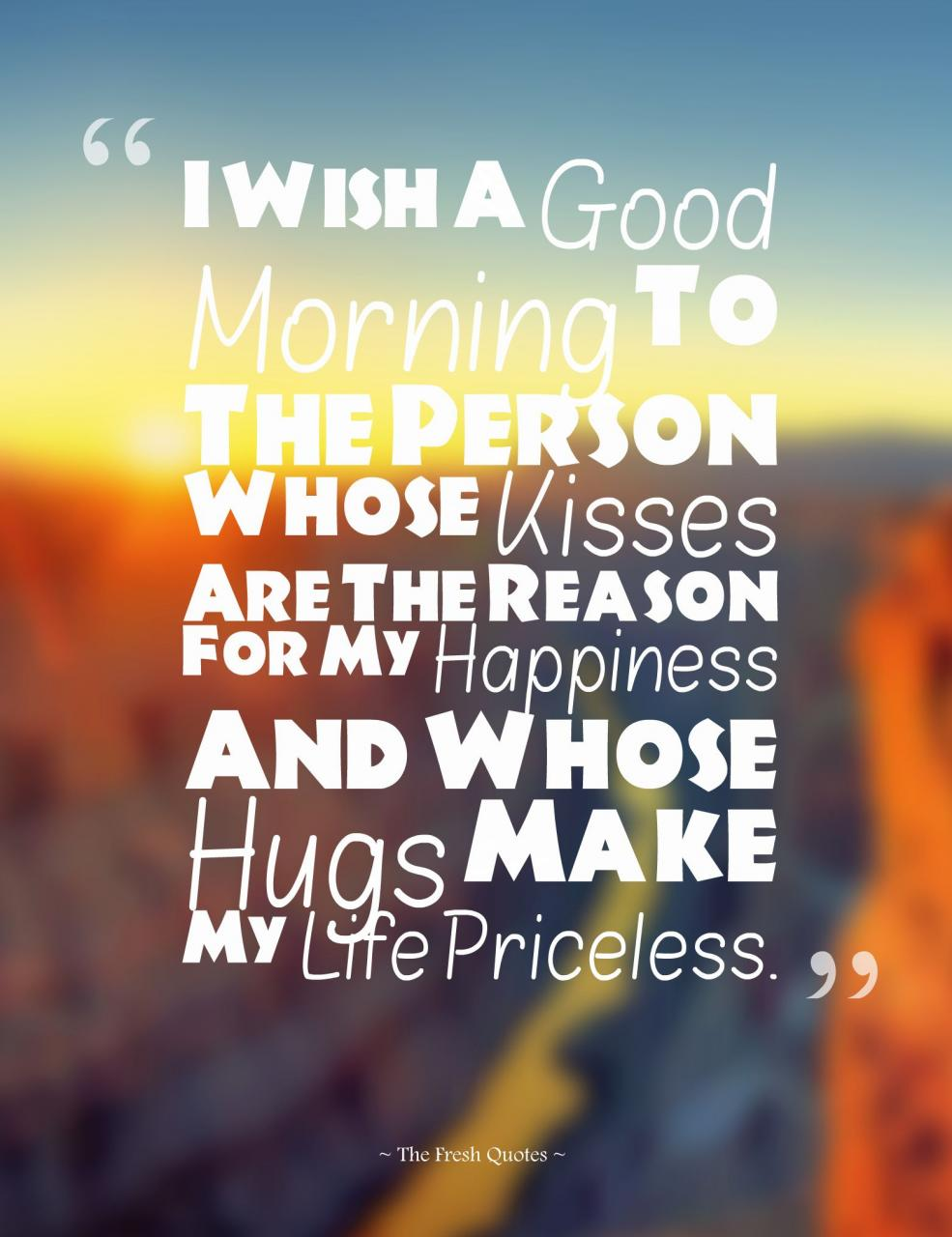 I Wish A Good Morning To The Person Whose Kisses Are The Reason For My Happiness And Whose Hugs Make My Life Priceless