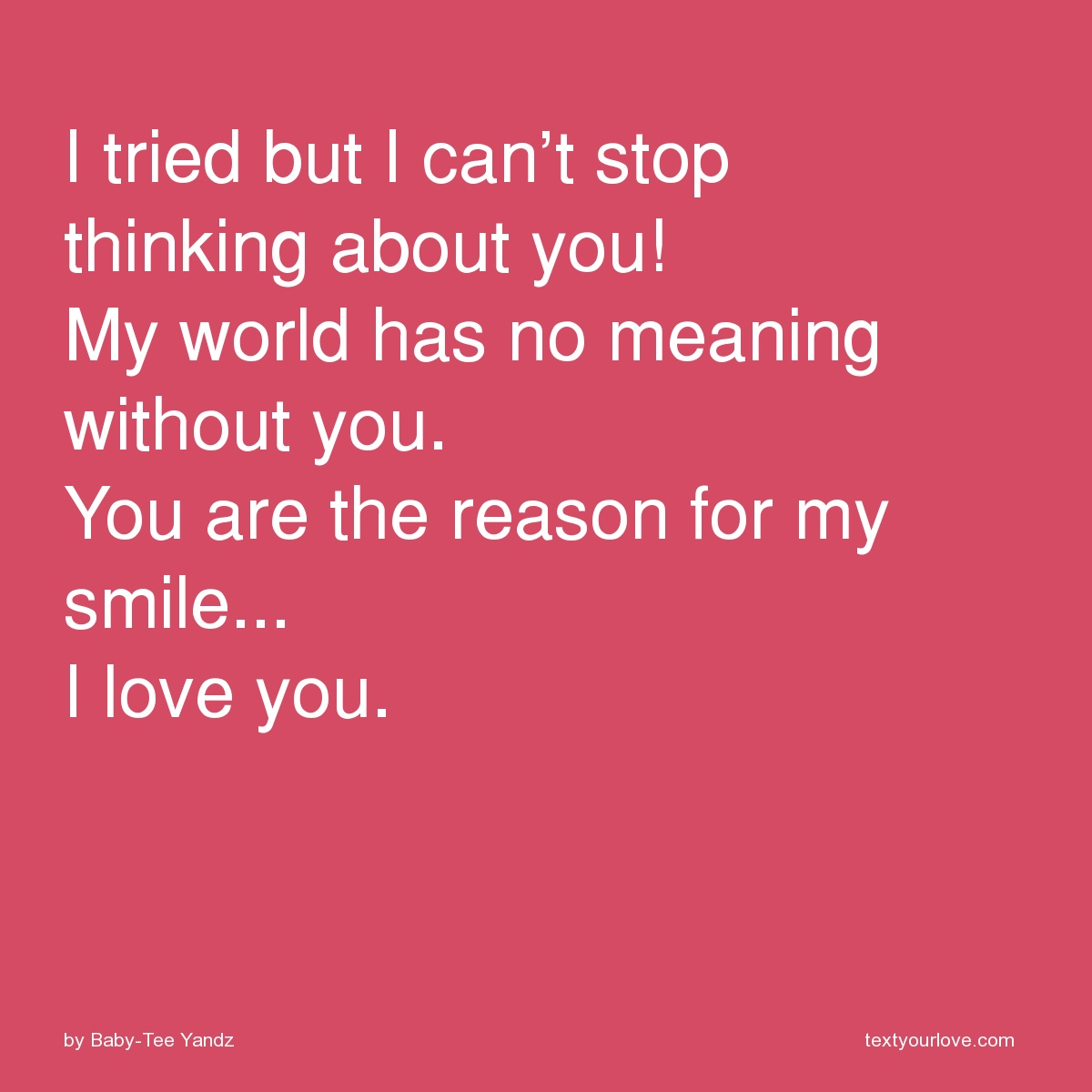 I Tried But I Cant Stop Thinking About You My World Has No