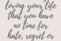 Be So Busy Loving Your Life That You Have No Time For Regret Or