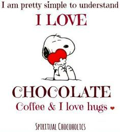 I Am Pretty Simple To Understand I Love Chocolate Coffee And I Love