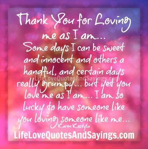 Thank You For Loving Me As I Am Life Quotes Quote Wise Quote Inspirational Quote Inspiring Quote At Ude Quotes Thank You Quotes Wisdom Quotes Better