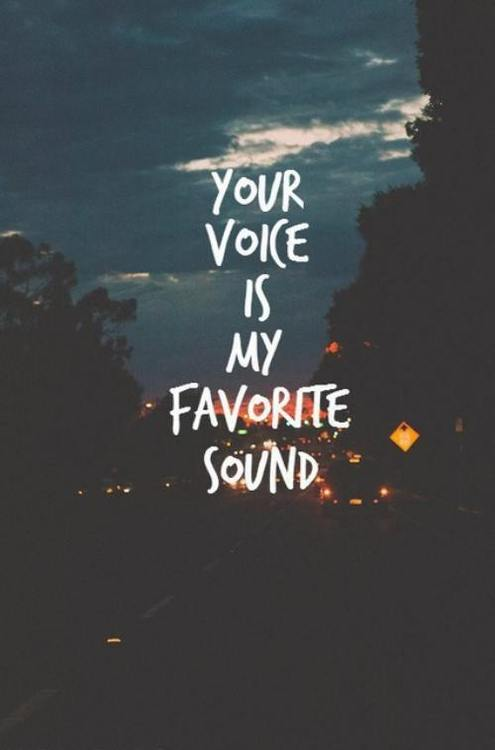 Your Voice Is My Favorite Sound Love Quotes And Inspiring Pictures