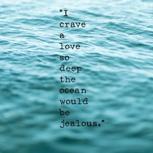 Crave A Love So Deep The Ocean Would Be Jealous