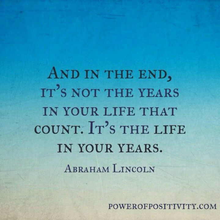 A Ham Lincoln Quote And In The End Its Not The Years In Your Life That Count Its The Life In Your Years