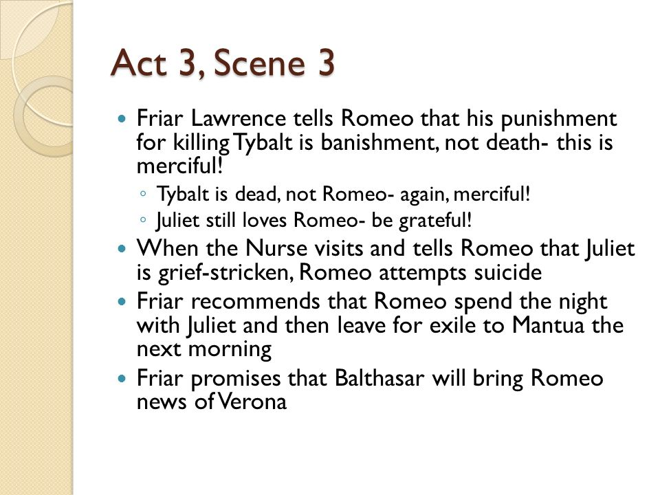 Act  Friar Lawrence Tells Romeo That His Punishment For Killing Tybalt Is