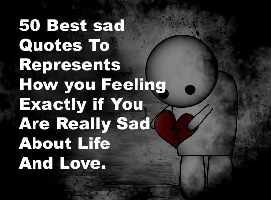 Best Sad Quotes To Represents How You Feeling Exactly If You Are Really Sad About Life And Love