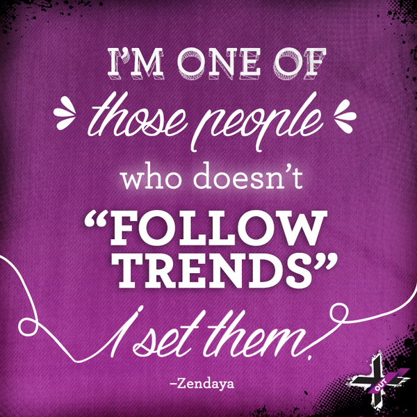 Xoutbreakouts On Twitter Be A Trendsetter Too Zendaya Zendayasays Quotes Http T Co Svxtjmdog