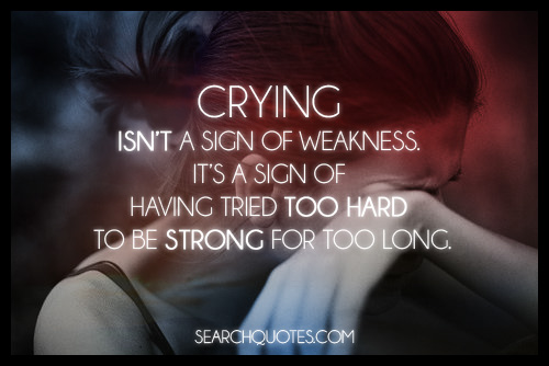 Crying Isnt A Sign Of Weakness