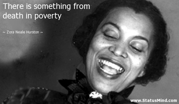There Is Something From Death In Poverty Zora Neale Hurston Quotes Statusmind Com