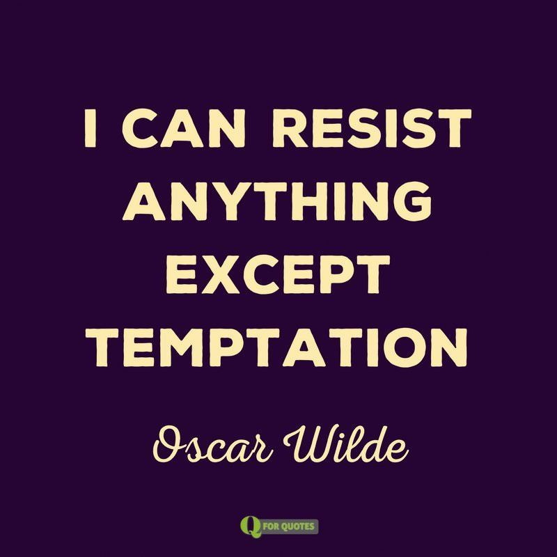I Can Resist Anything Except Temptation Oscar Wilde