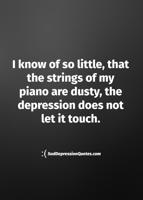 Depression Quotes I Know Of So Little That The Strings Of My Piano Are