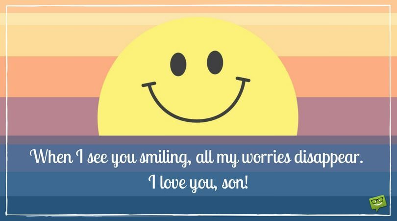 When I See You Smiling All My Worries Disappear I Love You Son
