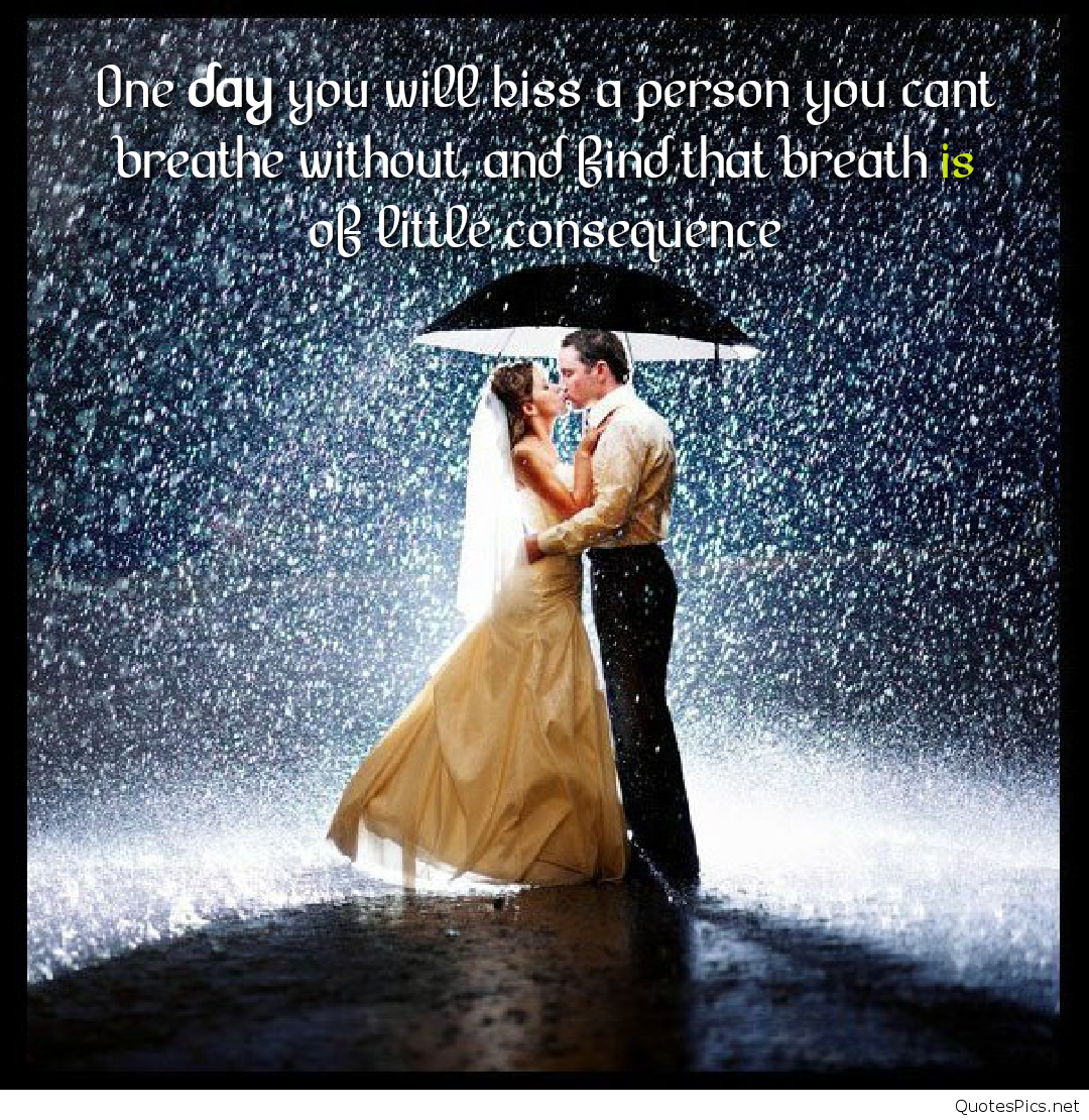 One Day You Will Kiss A Person You Cant Breathe Without And Find That Breath Is Of Little Consequence Images Of Love Couples In Rain With Quotes
