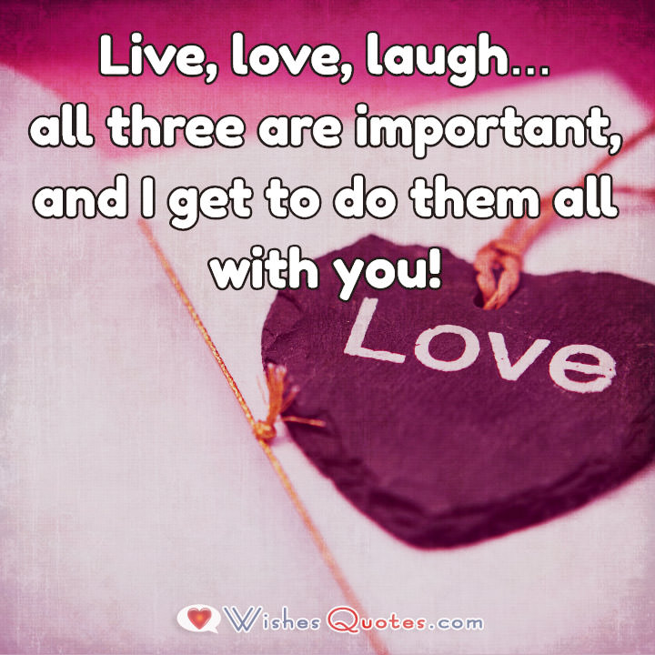 Cute Images With Love Quotes For Her Live Love Laughall Three Are Important And I Get To Do