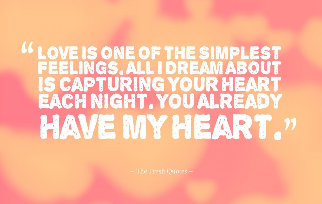 Love Is One Of The Simplest Feelings All I Dream About Is Capturing Your Heart Each Night You Already Have My Heart