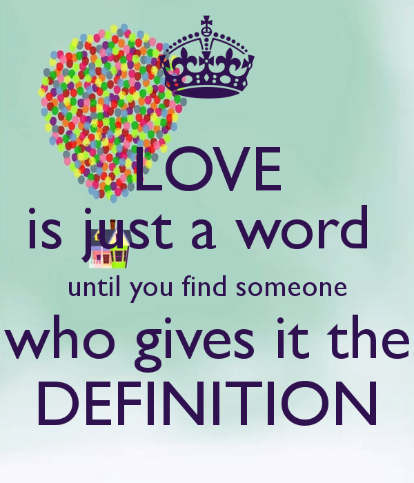Love Is Just A Word Until You Find Someone Who Gives It The Definition