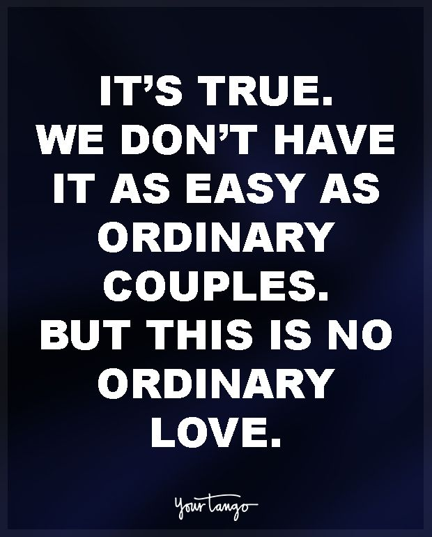 Love Quotes Its True We Dont Have It As Easy As Ordinary Couples But This Is No Ordinary Love