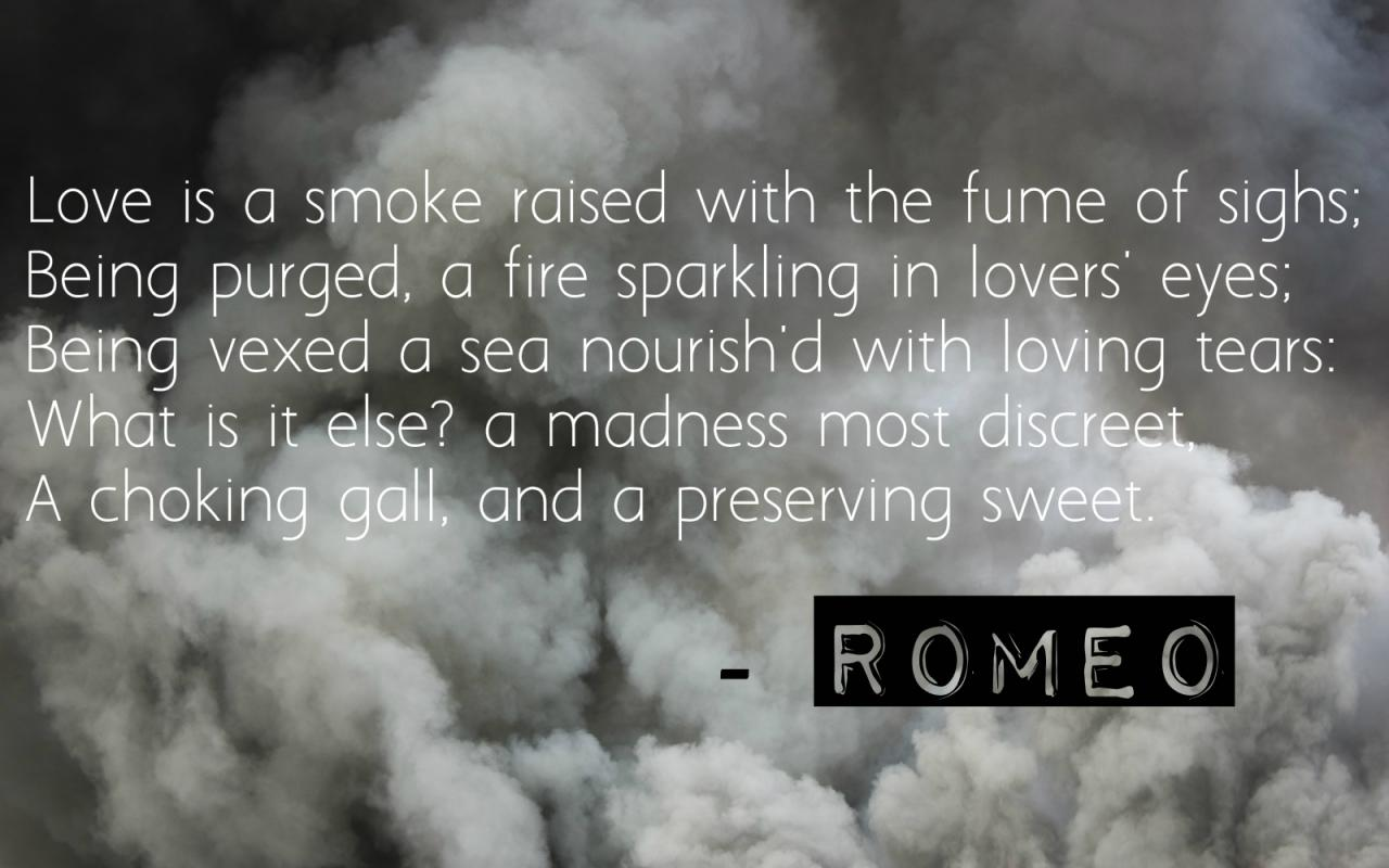 This Is A Famous Definition Of Love From The Master Playwright Through His Character Romeo It Starts By Saying That Love Is A Smoke That Rises From The