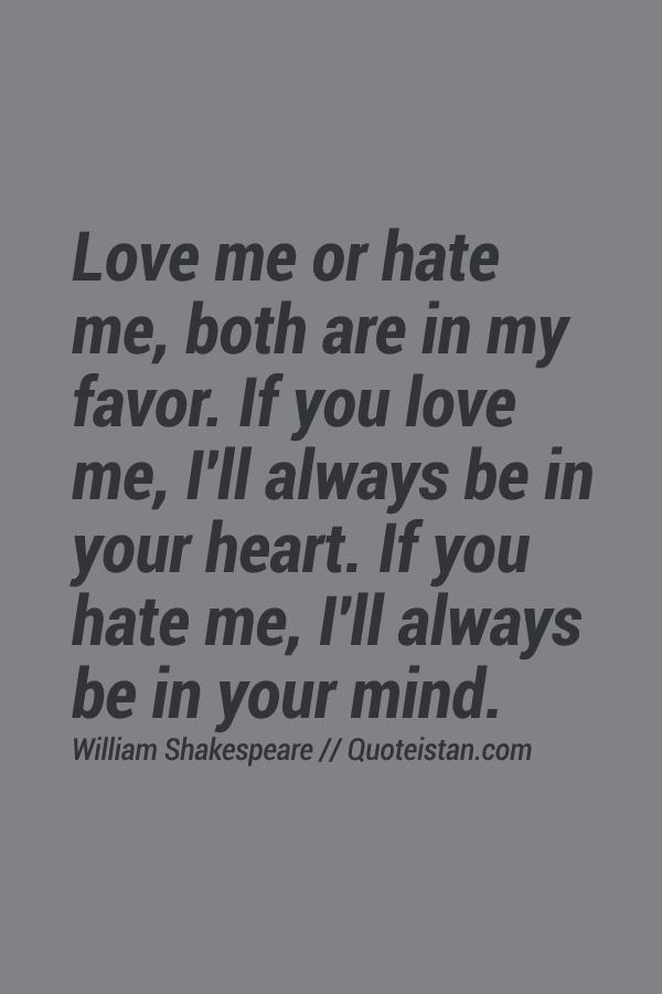 William Shakespeare Quotes Love Me Or Hate Me Hover Me