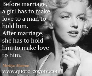 Marilyn Monroe Quotes Before Marriage A Girl Has To Make Love To A Man To Hold