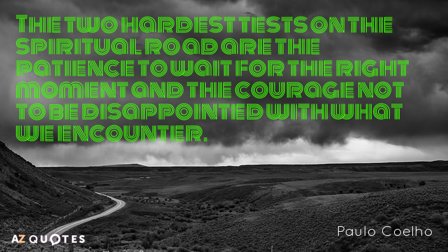 Paulo Coelho Quote The Two Hardest Tests On The Spiritual Road Are The Patience To