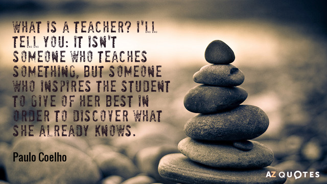 Paulo Coelho Quote What Is A Teacher Ill Tell You It