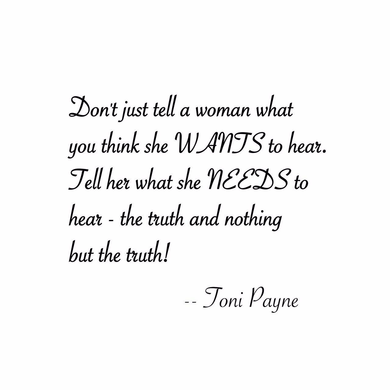 Tell Her What She Needs To Hear The Truth And Nothing But The Truth Toni Payne Quote About Love