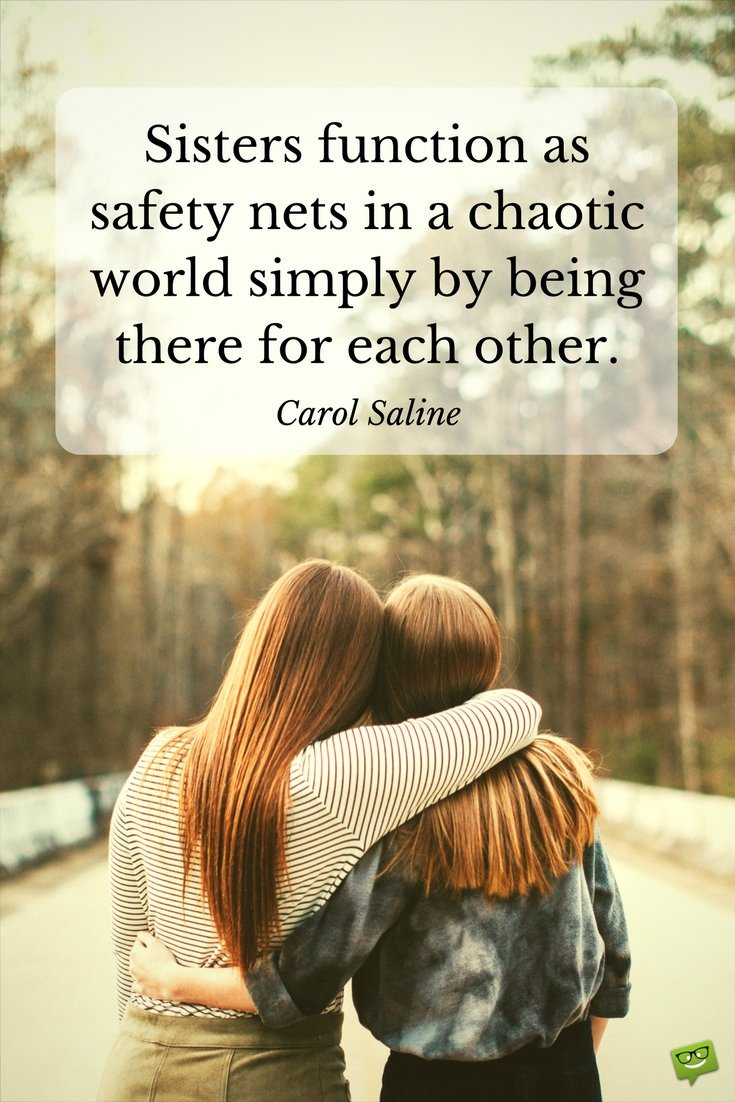 Sisters Function As A Safety Net In A Chaotic World Simply By Being There For Each Other Carol Saline