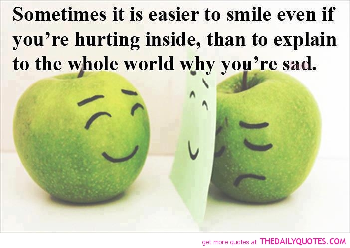 Sometimes Its More Easier To Smile Even If Youre Hurting Inside Than To