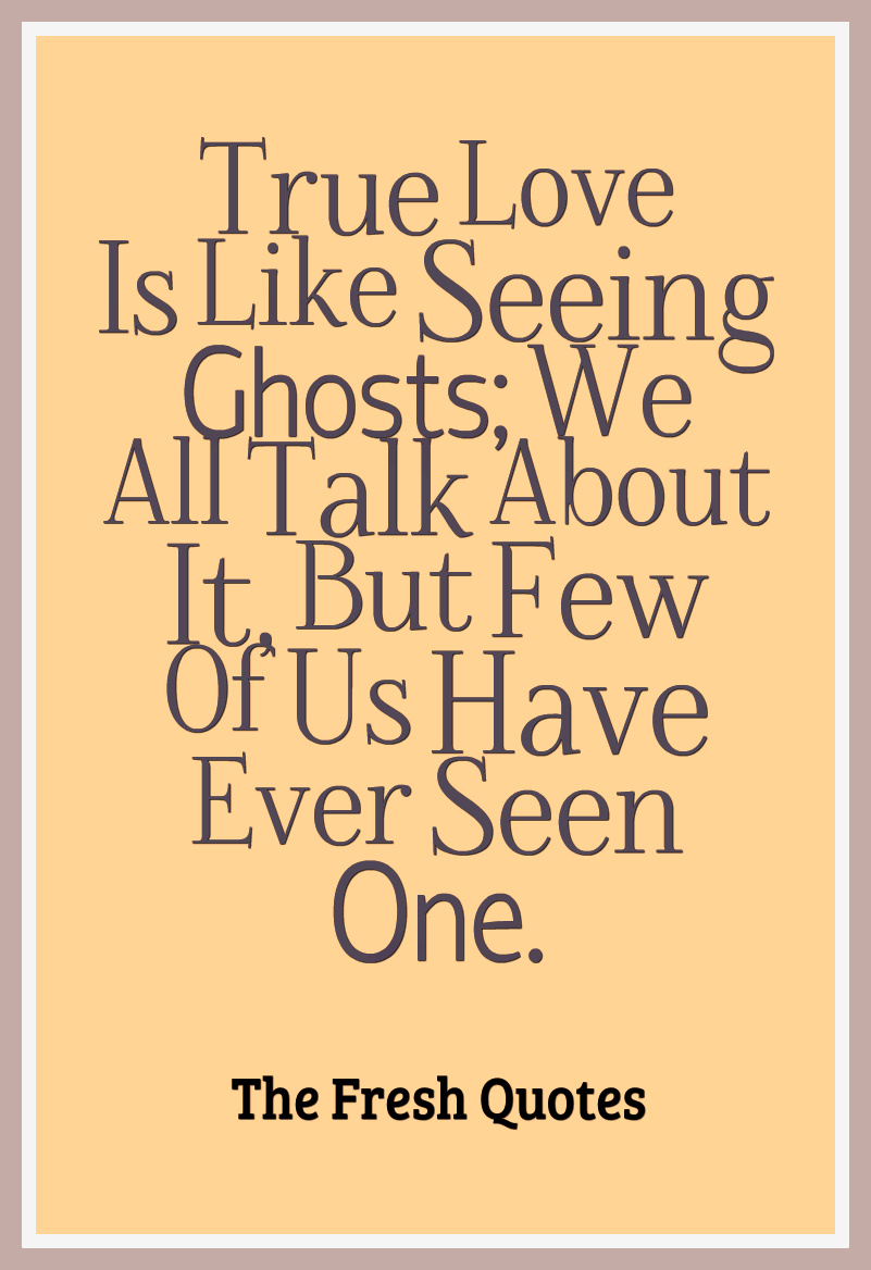 Funny Love Quotes And Sayings True Love Is Like Seeing Ghosts We All Talk About