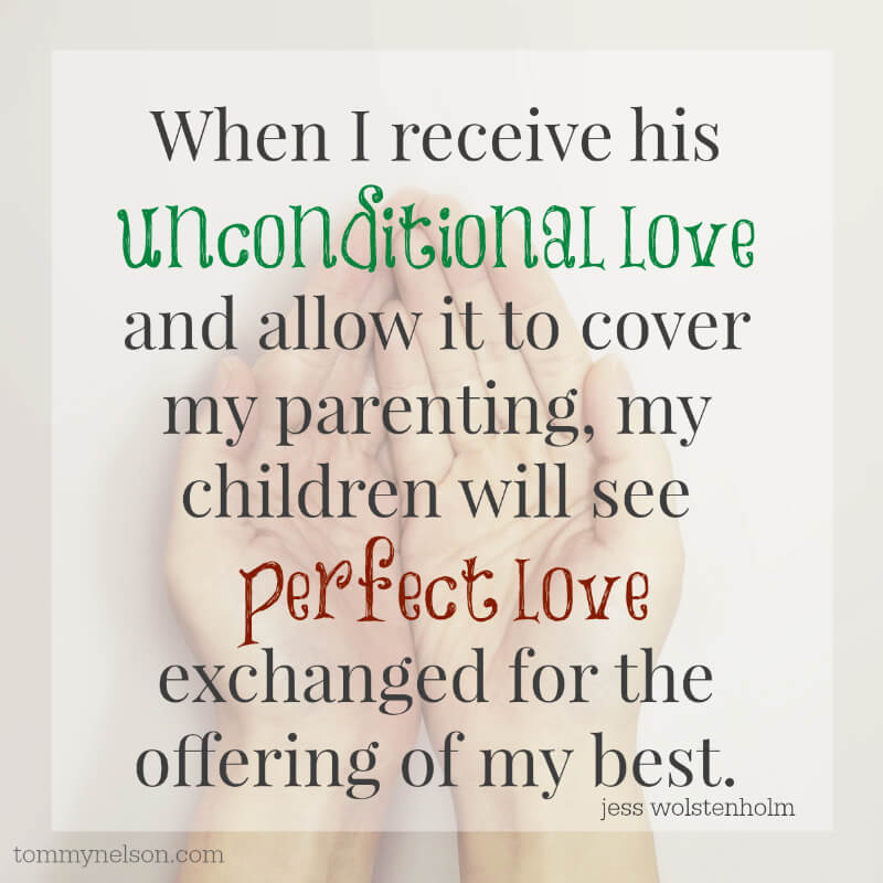 Children Of Who Live In The Light Of His Incredible Love Have The Only Chance Of Bestowing This Gift On Their Children Unconditional Love Quote