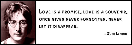 John Lennon Love Is A Promise Love Is A Souvenir Once Given Never Forgotten Never Let It Disappear