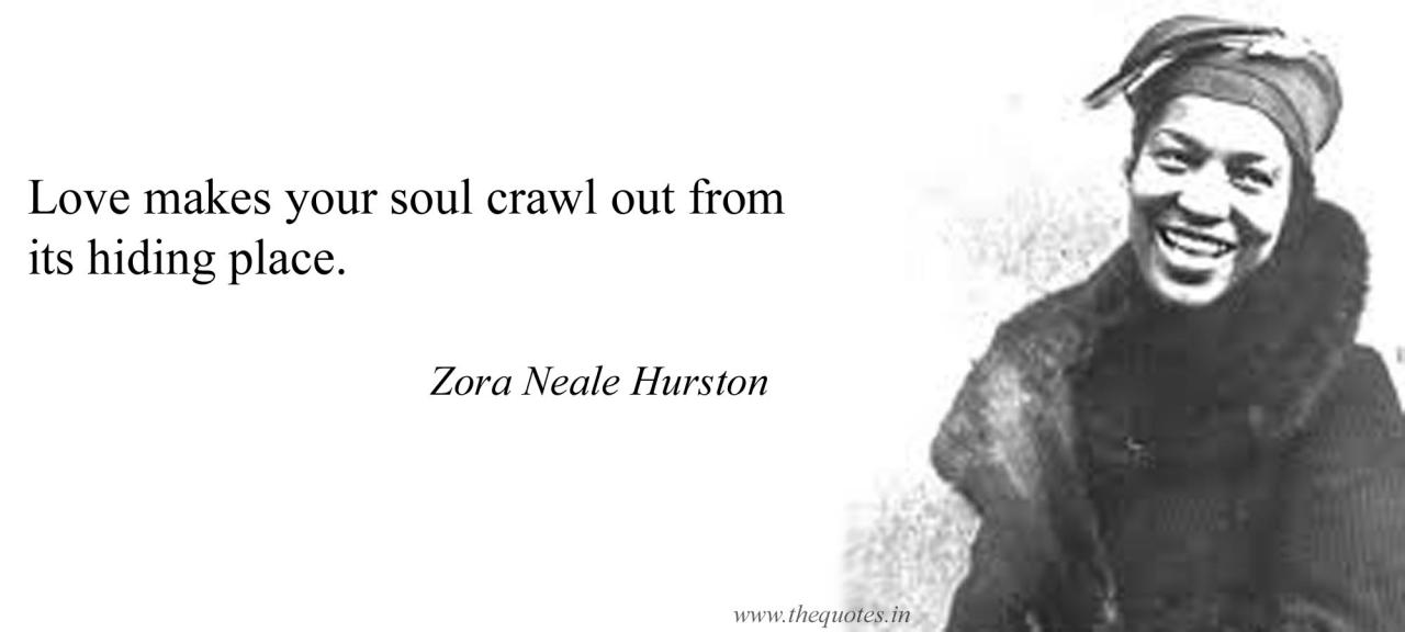 Love Makes Your Soul Crawl Out From Its Hiding Place Zora Neale Hurston