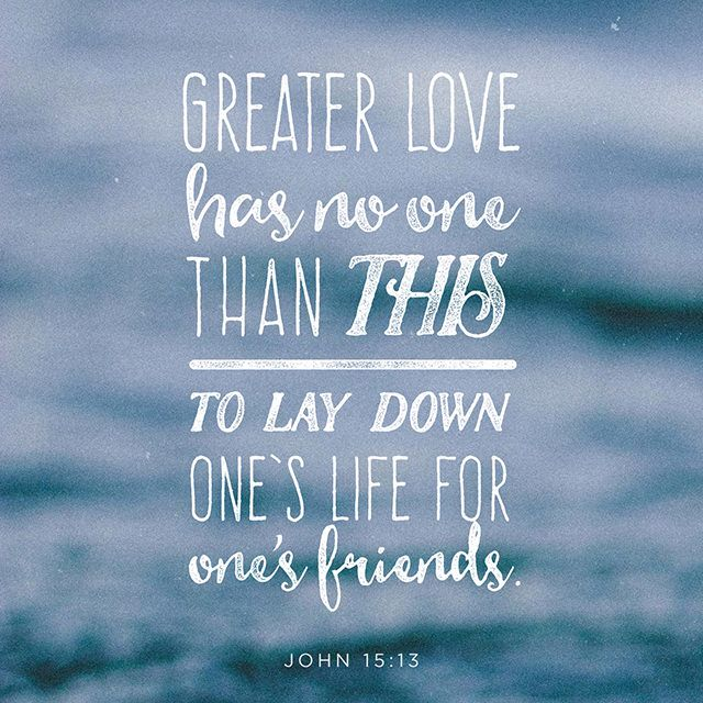 Greater Love Has No One Than This To Lay Down Ones Life For Ones