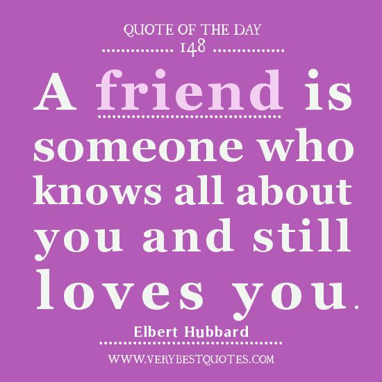 Friendship Quote Of The Day A Friend Is Someone Who Knows All About You And