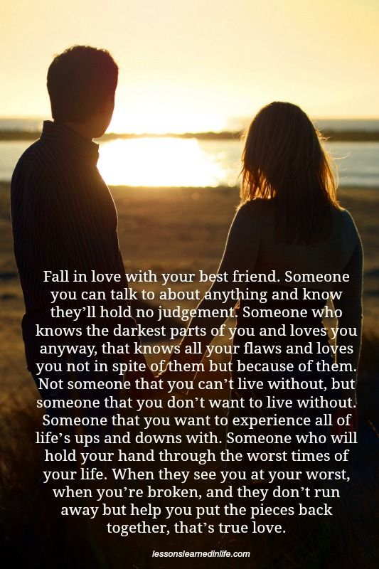 Fall In Love With Your Best Friend Someone You Can Talk To About Anything And Know Theyll Hold No Judgement Someone Who Knows The Darkest Parts Of You