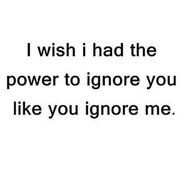 Ignore You Love Quotes Quotes Quote Sad Heart Broken Relationship Quotes Girl Quotes Quotes And Sayings