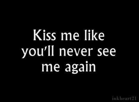 Kiss Me Like Youll Never See Me Again I