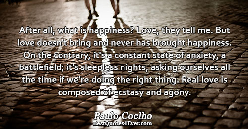 Paulo Coelho Famous Love Quotes After All What Is Happiness Love They Tell Me But Love Doesn
