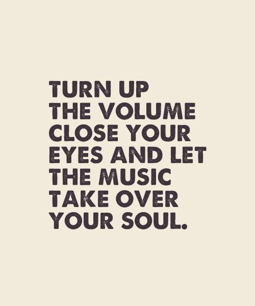 Close Your Eyes And Let The Music Take Over Great Inspirational Quotes Love Life Fun