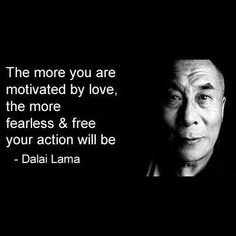 The More You Are Motivated By Love The More Fearless And Free Your Actions Will