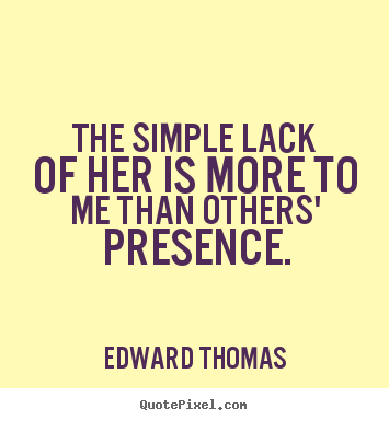 Create Your Own Picture Quotes About Love The Simple Lack Of Her Is More To